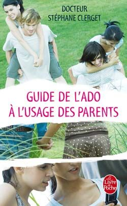 GUIDE DE L'ADO A L'USAGE DES PARENTS CLERGET S LGF/Livre de Poche